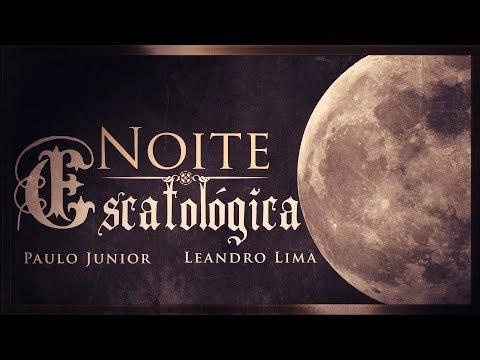 Noite Escatológica - Com Paulo Junior & Leandro Lima - Apocalipse - 70 Semanas de Daniel - Milênio