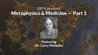 Metaphysics & Medicine: Societal Implications with Dr. Larry Malerba (1 of 2)
