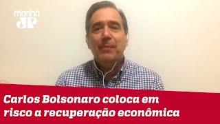 Carlos Bolsonaro coloca em risco a recuperação econômica do país   Marco Antonio Villa