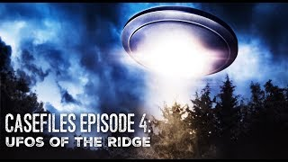 UFOs of the Ridge - CASEFILES #4