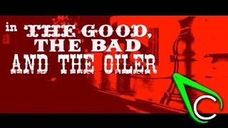 The Good, The Bad and The Oiler
