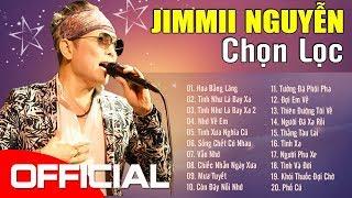 ĐẲNG CẤP CỦA JIMMII NGUYỄN Trong Những Ca Khúc Nhạc Trẻ Bất Hủ - LK Nhạc Jimmii Nguyễn Chọn Lọc