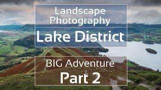 Landscape Photography: Lake District - BIG Adventure Part 2