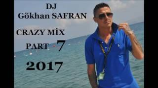 CRAZY MİX PART 7-DJ Gökhan SAFRAN(2017)