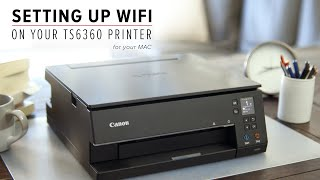 How to connect your Canon PIXMA Home TS6360 or TS6365 to your Mac via wi-fi