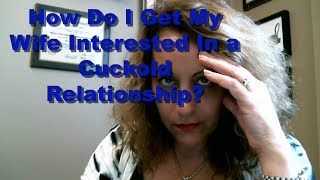 Should I Get My Wife Interested In A #Cuckold Relationship?