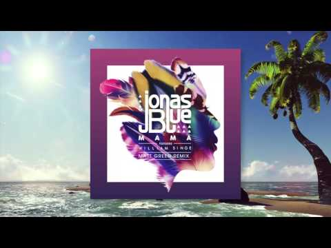 Jonas Blue ft.  William Singe - Mama (Matt Green Remix)