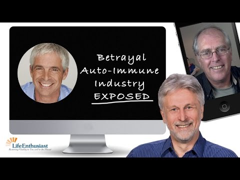 Betrayal - Auto-Immune Industry Exposed! - Life Enthusiast