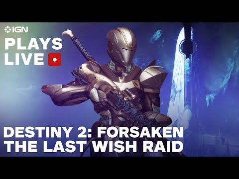 Destiny 2: Forsaken The Last Wish Raid Livestream - IGN Plays Live