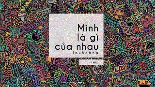 MÌNH LÀ GÌ CỦA NHAU REMIX - Lou Hoàng | Duy Tùng [Future Bass]