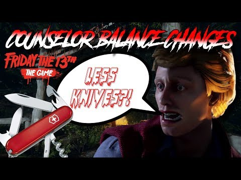 FEWER POCKET KNIVES!!   Counselor Balance Changes   Friday the 13th: The Game