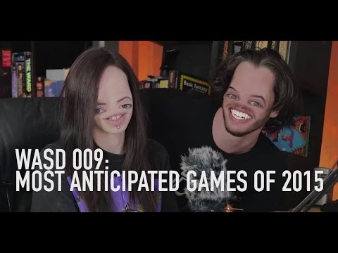 WASD 009: Most Anticipated Games of 2015