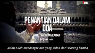 Ust. Khalid Basalamah - PENANTIAN DALAM DOA