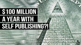 How to make $100 Million a Year with Self Publishing