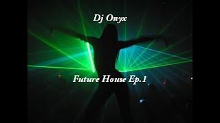 Dj Onyx - Future House Mix