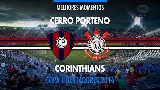 Melhores Momentos - Cerro Porteño-PAR 3 x 2 Corinthians - Libertadores - 09/03/2016