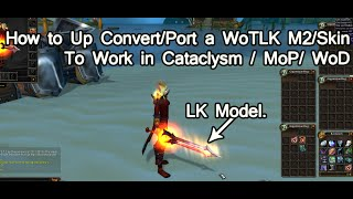 Wow 4.0.6 - Upconvert WoTLK M2 to Work in Cata+