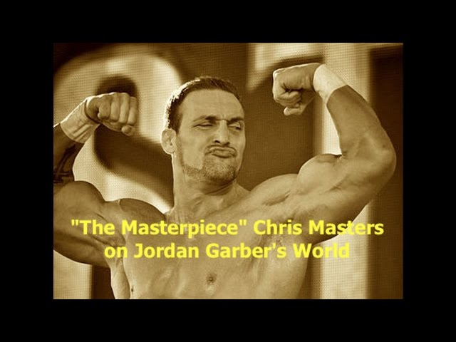 "Jordan Garber's World w/ ""The Masterpiece"" Chris Masters"