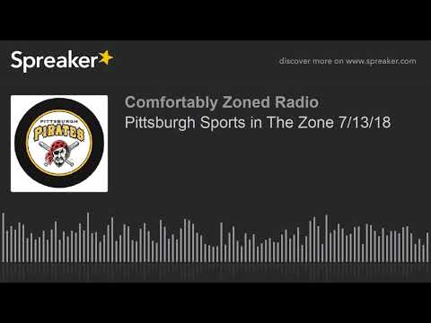 Pittsburgh Sports in The Zone 7/13/18