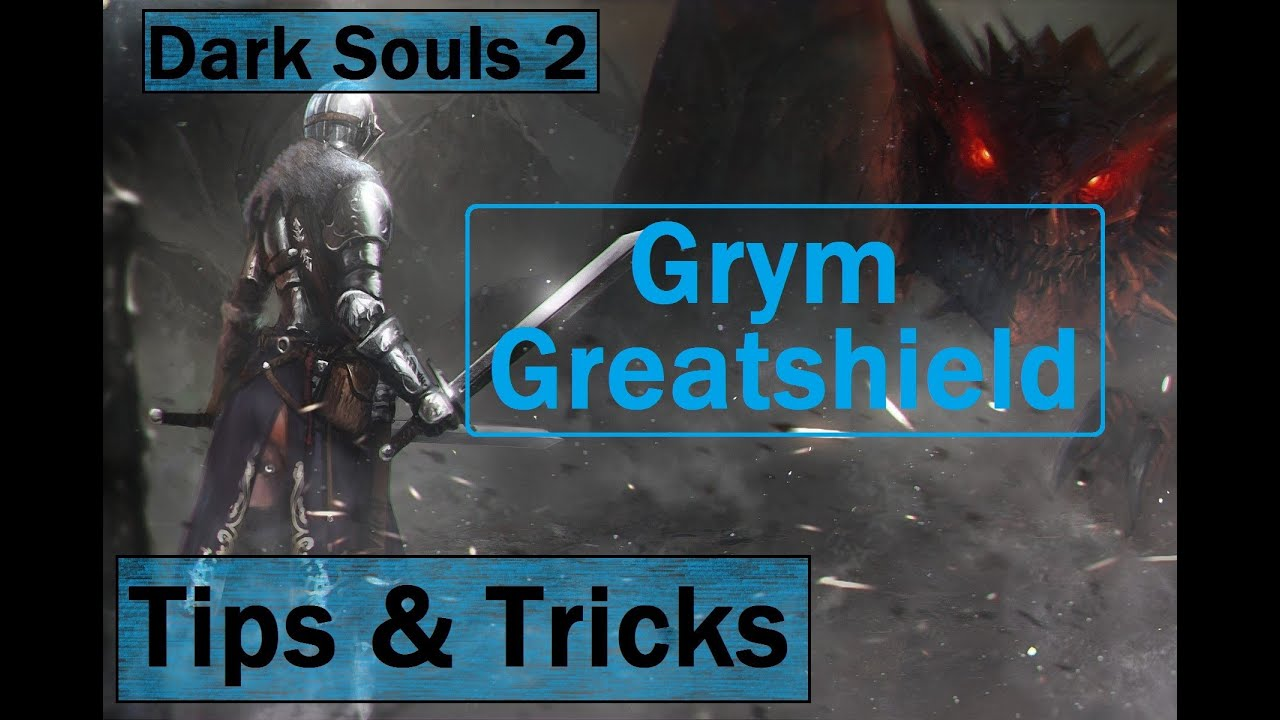 Dark Souls 2 How To Get The Grym Greatshield Tips And