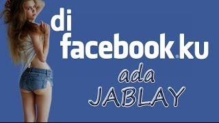 Di facebookku ada jablay
