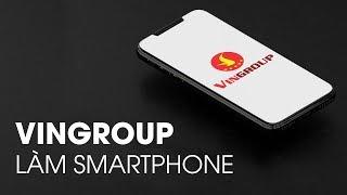 Vingroup cũng đã tham gia làm smartphone