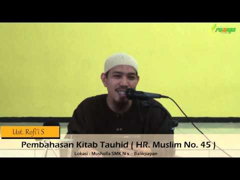Ust. Rofi'i S - Pembahasan Kitab Tauhid ( HR  Muslim No. 45 )