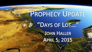 "2015 04 05 John Haller Prophecy Update ""The Days of Lot"""