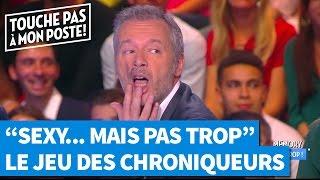 """Les chroniqueurs de TPMP se la jouent """"Sexy...Mais pas trop !"""""""