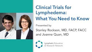 Clinical Trials for Lymphedema: What You Need to Know - Dr. Rockson and Dr. Quan - LE&RN
