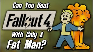 Can You Beat Fallout 4 With Only A Fat Man?