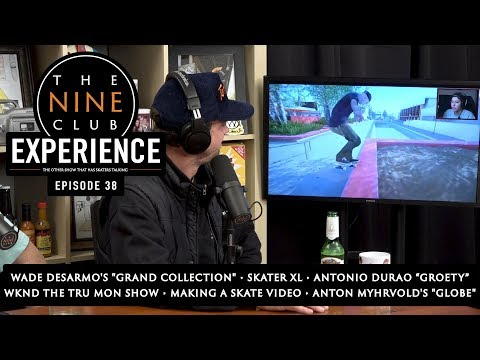 Nine Club EXPERIENCE #38 - Skater XL, Wade DesArmo, Making A Skate Video, 2018 In Review