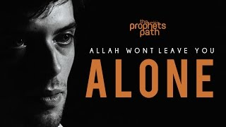 Allah Won't Leave You Alone