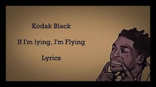 Kodak black -if im lying, i'm flying (Lyrics)