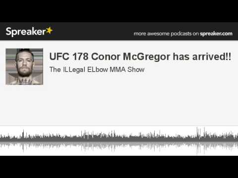 UFC 178 Conor McGregor has arrived part 4 of 5 made with Spreaker