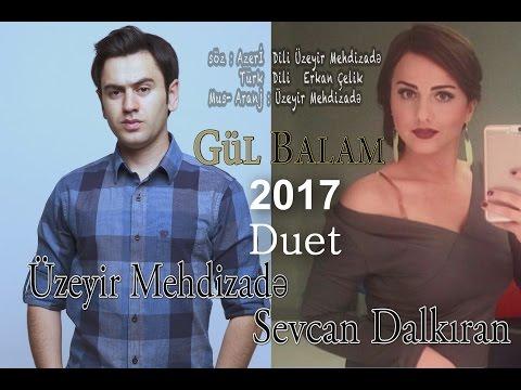 Uzeyir Mehdizade & Sevcan Dalkiran - Ay Balam Gul Balam 2017 ( Duet ) Yaxsi olar ( 2017 )