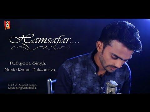 Humsafar Mashup (Medley), Sun mere humsafar and aye mere Humsafar,Sujeet Singh!
