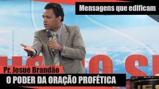 O Poder da Oração Profética - Pr. Josué Brandão