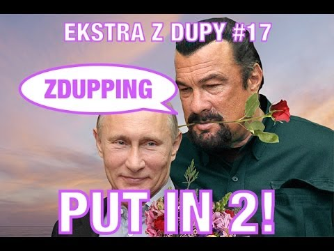Put In 2 i Steven Seagal - ZDUPPING