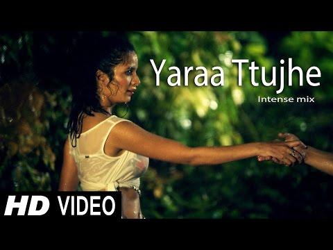 Yaraa Ttujhe Intense Mix Song |Shaan | Mallika Rajput | Sahil...