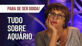 MARCIA FERNANDES   AQUÁRIO: TUDO SOBRE O SIGNO   PARA DE SER DOIDA!