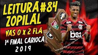 LEITURA ZOPILAL #84 - Vasco 0 x 2 Flamengo (1ª Final) - Carioca 2019