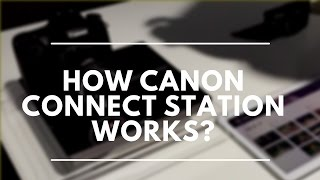 How Canon Connect Station works? / Canon Expo 2015
