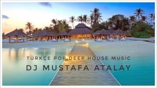 Türkçe Pop  Deep House  Dj Mustafa Atalay