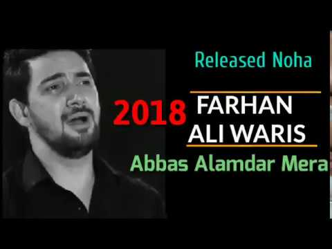 Farhan Ali Waris 2018 Noha | Abbas Alamdar Mera 2018 Noha Farhan Ali Waris