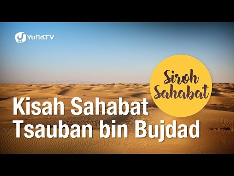 Siroh Sahabat: Kisah Tsauban bin Bujdad - Kak Hasyim