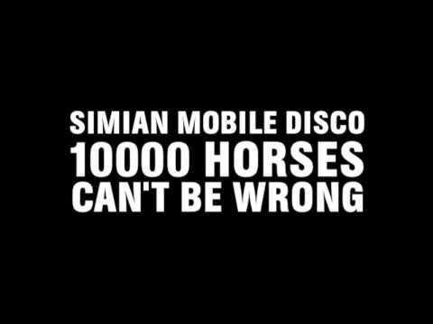 Simian Mobile Disco - 10000 Horses Can&#039;t Be Wrong