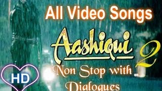 Aashiqui 2 All Video Songs (HD) Non Stop With Dialogues  Aditya Roy Kapur, Shraddha Kapoor