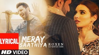 Lyrical Video : Meray Saathiya Song | Roxen & Mustafa Zahid | Latest Song 2018