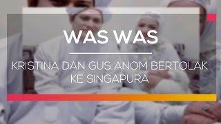 Kristina dan Gus Anom Bertolak ke Singapura - Was Was